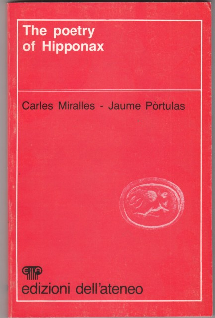 THE POETRY OF HIPPONAX.  MIRALLES CARLES - PORTULAS JAUME EDIZ.DELL'ATENEO