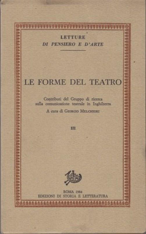 LE FORME DEL TEATRO VOL.III  STORIA E LETTERATURA    A115