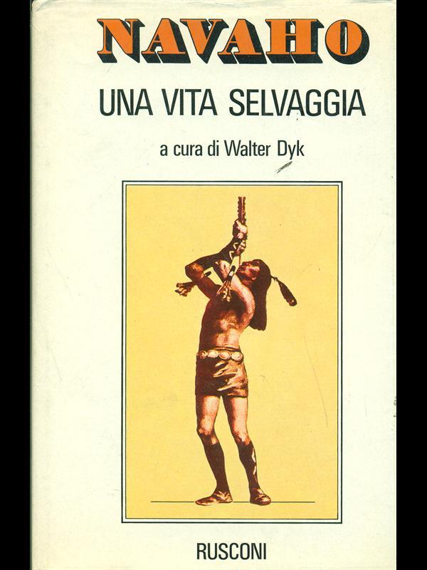 NAVAHO-UNA VITA SELVAGGIA  WALTER DYK RUSCONI 1978