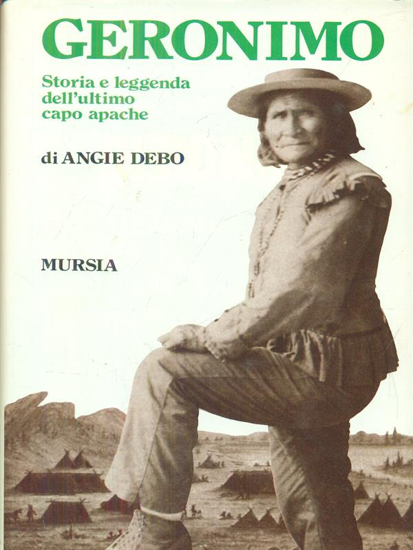 GERONIMO  ANGIE DEBO MURSIA 1989 STORIA E DOCUMENTI