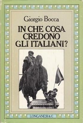 IN CHE COSA CREDONO GLI ITALIANI?  GIORGIO BOCCA LONGANESI 1982 IL CAMMEO