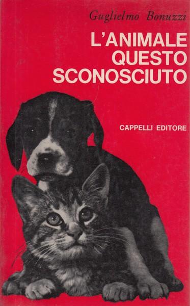 L'ANIMALE QUESTO SCONOSCIUTO  BONUZZI GUGLIELMO  CAPPELLO EDITORE 1968