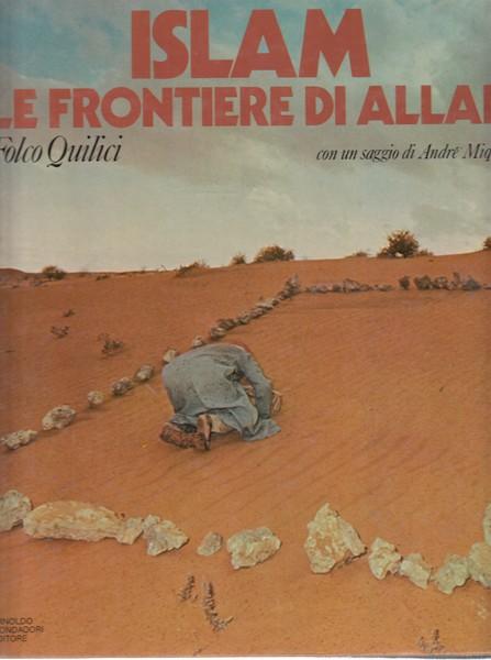 ISLAM LE FRONTIERE DI ALLAH  QUILICI FOLCO MONDADORI 1981