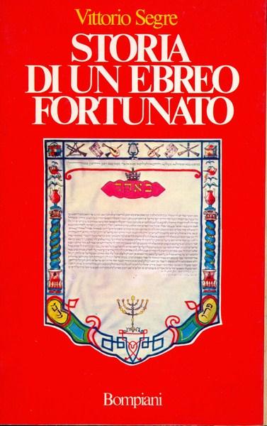 STORIA DI UN EBREO FORTUNATO  SEGRE VITTORIO  BOMPIANI 1985
