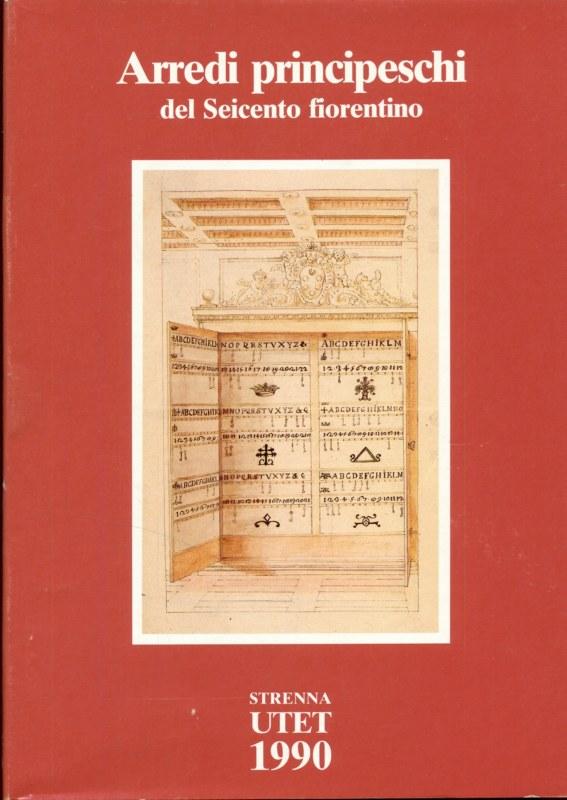 ARREDI PRINCIPESCHI DEL SEICENTO FIORENTINO  AA.VV. UTET 1990 STRENNA UTET