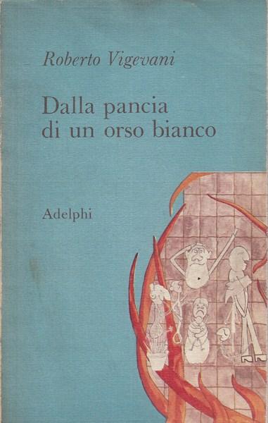 DALLA PANCIA DI UN ORSO BIANCO  ROBERTO VIGEVANI ADELPHI 1970