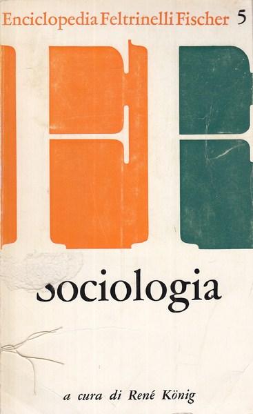 SOCIOLOGIA  RENE' KONIG FELTRINELLI 1972 ENCICLOPEDIA FELTRINELLI FISCHER