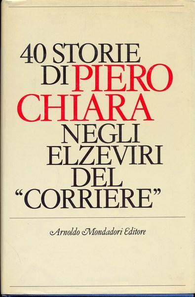 40 STORIE PIERO CHIARA MONDADORI ED. PRIMA EDIZIONE ITALIANA G8