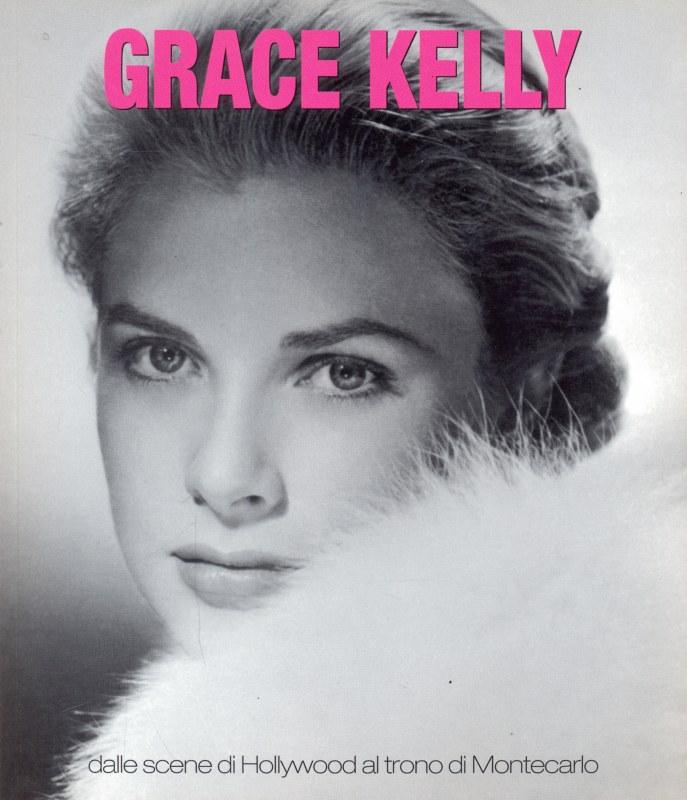 GRACE KELLY - DALLE SCENE DI HOLLYWOOD AL TRONO DI MONTECARLO A137