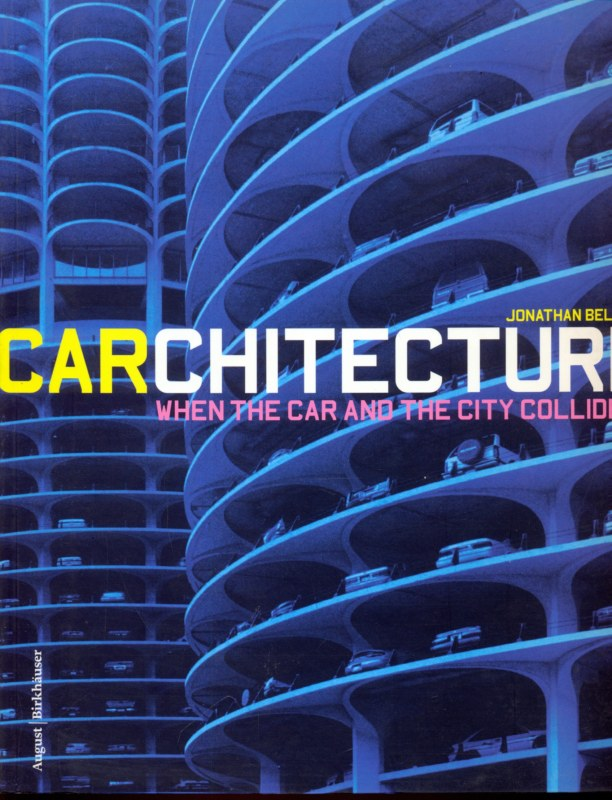CARCHITECTURE. WHEN THE CAR AND THE CITY COLLIDE  BELL JONATHAN BIRKHAUSER 2001