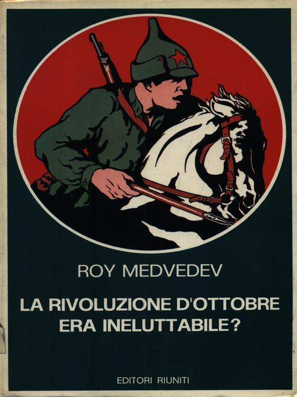 LA RIVOLUZIONE D'OTTOBRE ERA INELUTTABILE?  ROY MEDVEDEV EDITORI RIUNITI 1976