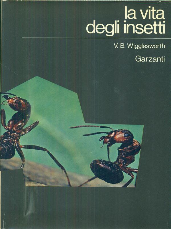 LA VITA DEGLI INSETTI  V. B. WIGGLESWORTH GARZANTI 1973