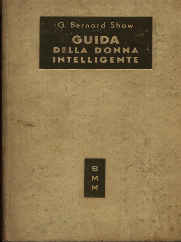 GUIDA DELLA DONNA INTELLIGENTE.  G. BERNARD SHAW MONDADORI 1950