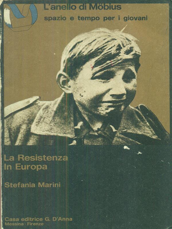 LA RESISTENZA IN EUROPA - LA RESISTENZA IN ITALIA  STEFANIA MARINI G. D'ANNA