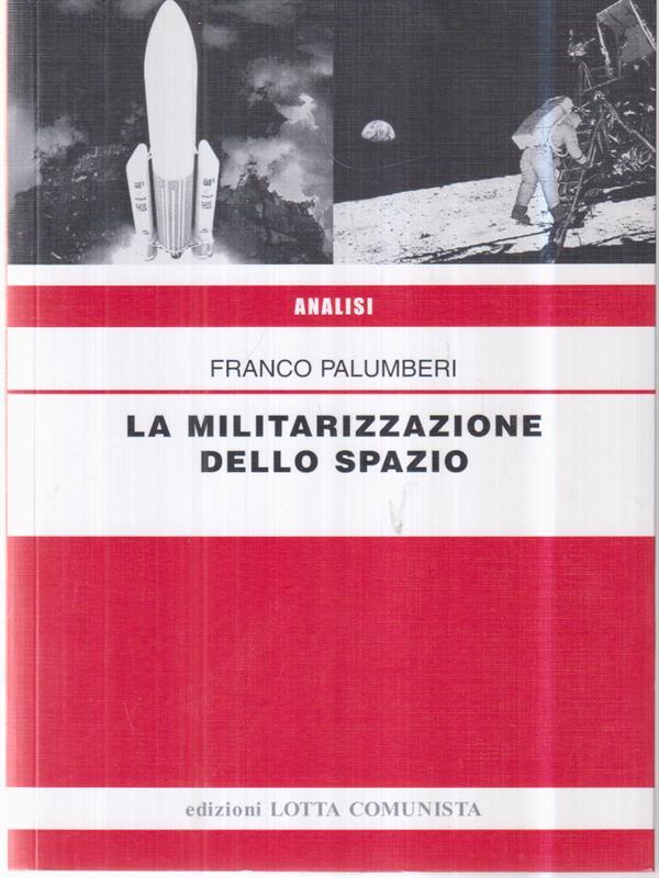 LA MILITARIZZAZIONE DELLO SPAZIO  PALUMBIERI FRANCO LOTTA COMUNISTA 2010
