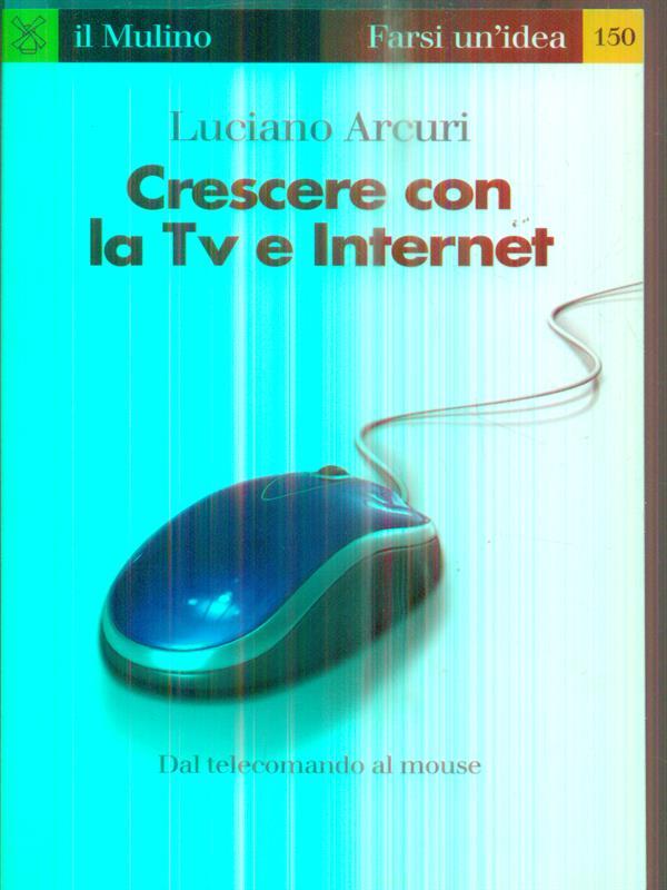 CRESCERE CON LA TV E INTERNET   ARCURI LUCIANO IL MULINO 2008 FARSI UN' IDEA