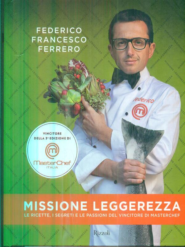 MISSIONE LEGGEREZZA: LE RICETTE, I SEGRETI E LE PASSIONI DEL VINCITORE DI MASTER