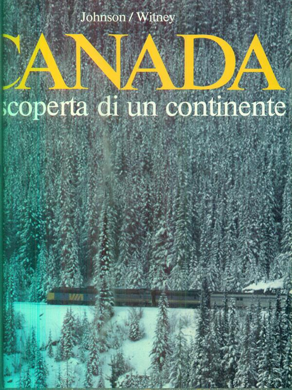 CANADA LA SCOPERTA DI UN CONTINENTE  JOHNSON - WITNEY SILVANA 1985